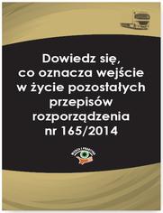 Dowiedz się, co oznacza wejście w życie pozostałych przepisów rozporządzenia nr 165/2014