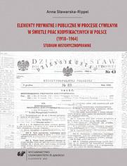 Elementy prywatne i publiczne w procesie cywilnym w świetle prac kodyfikacyjnych w Polsce (1918-1964). Studium historycznoprawne