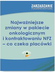 Najważniejsze zmiany w pakiecie onkologicznym i kontraktowaniu NFZ - co czeka placówki