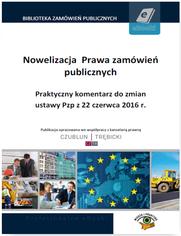Nowelizacja  Prawa zamówień publicznych. Praktyczny komentarz do zmian ustawy Pzp z 22 czerwca 2016 r