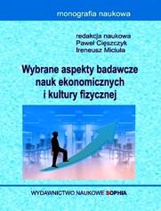 Wybrane aspekty badawcze nauk ekonomicznych i kultury fizycznej (red.) Paweł Cięszczyk, Ireneusz Miciuła