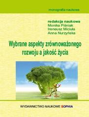 Wybrane aspekty zrównoważonego rozwoju a jakość życia (red.) Monika Piśniak, Ireneusz Miciuła, Anna Nurzyńska