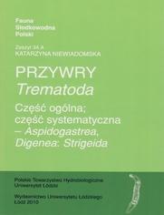 Przywry (Trematoda). Część ogólna; Część systematyczna - Aspidogastrea, Digenea: Strigeida
