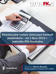 Rewolucyjne zmiany dotyczące kontroli podatników - od 1 lipca 2016 r. Jednolity Plik Kontrolny
