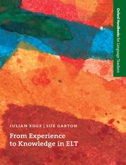 From Experience to Knowledge in ELT - Oxford Handbooks for Language Teachers - Edge, Julian; Garton, Sue