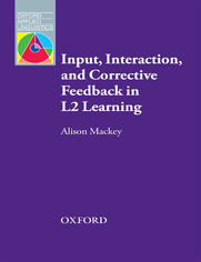 Input, Interaction and Corrective Feedback in L2 Learning - Oxford Applied Linguistics - Mackey, Alison