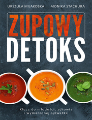 Zupowy detoks - Urszula Mijakoska, Monika Stachura