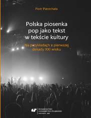 Polska piosenka pop jako tekst w tekście kultury. Na przykładach z pierwszej dekady XXI wieku