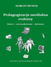 Pedagogizacja medialna rodziny. Zakres - uwarunkowania - dylematy