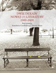 Dwie dekady nowej (?) literatury 1989 - 2009