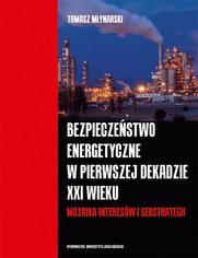 Bezpieczeństwo energetyczne w pierwszej dekadzie XXI wieku. Mozaika interesów i geostrategii