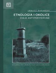Etnologia i okolice. Eseje antyperyferyjne