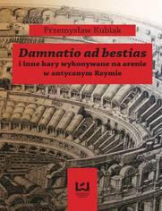 Damnatio ad bestias i inne kary wykonywane na arenie w antycznym Rzymie