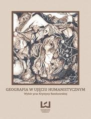 Geografia w ujęciu humanistycznym. Wybór prac Krystyny Rembowskiej