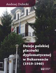 Dzieje polskiej placówki dyplomatycznej w Bukareszcie (1919-1940)