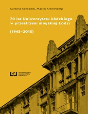 70 lat Uniwersytetu Łódzkiego w przestrzeni miejskiej Łodzi (1945-2015)
