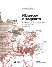 Historycy a socjalizm. Polska lewica niepodległościowa spod znaku Klio. Wybór tekstów