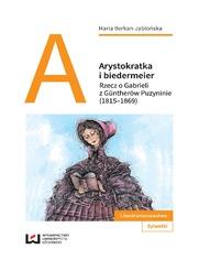 Arystokratka i biedermeier. Rzecz o Gabrieli z Güntherów Puzyninie (1815-1869)