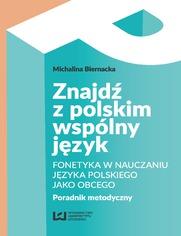 Znajdź z polskim wspólny język. Fonetyka w nauczaniu języka polskiego jako obcego. Poradnik metodyczny