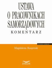 Ustawa o pracownikach samorządowych komentarz - Magdalena Kasprzak