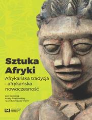 Sztuka Afryki. Afrykańska tradycja - afrykańska nowoczesność
