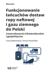 Funkcjonowanie łańcuchów dostaw ropy naftowej i gazu ziemnego do Polski. Uwarunkowania infrastrukturalne i geopolityczne