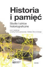 Historia i pamięć. Studia i szkice historiograficzne