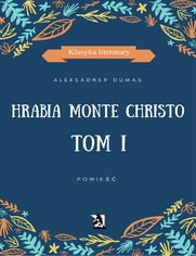 Hrabia Monte Christo. Tom I - Aleksander Dumas