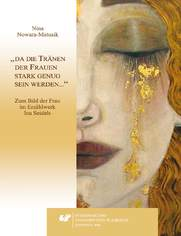 """""""da die Tränen der Frauen stark genug sein werden..."""". Zum Bild der Frau im Erzählwerk Ina Seidels"""