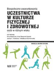 Biospołeczne uwarunkowania uczestnictwa w kulturze fizycznej i zdrowotnej osób w różnym wieku