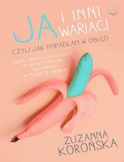 Ja i inni wariaci - Zuzanna Korońska