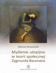 Myślenie utopijne w teorii społecznej Zygmunta Baumana - Dariusz Brzeziński