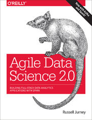 Agile Data Science 2.0. Building Full-Stack Data Analytics Applications with Spark