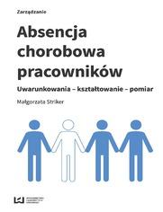 Absencja chorobowa pracowników. Uwarunkowania - kształtowanie - pomiar