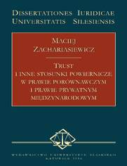 Trust i inne stosunki powiernicze w prawie porównawczym i prawie prywatnym międzynarodowym