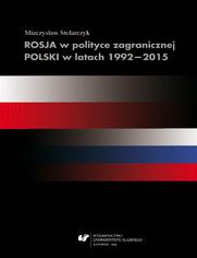 Rosja w polityce zagranicznej Polski w latach 1992-2015