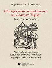 """Obrzędowość narodzinowa na Górnym Śląsku (izolacja położnicy). """"Polski atlas etnograficzny"""" i """"Atlas der deutschen Volkskunde"""" w perspektywie porównawczej"""