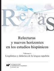 Relecturas y nuevos horizontes en los estudios hispánicos. Vol. 4: Lingüística y didáctica de la lengua espanola