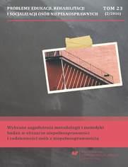 """""""Problemy Edukacji, Rehabilitacji i Socjalizacji Osób Niepełnosprawnych"""". T. 23, nr 2/2016: Wybrane zagadnienia metodologii i metodyki badań w obszarze niepełnosprawności i codzienności osób z niepełnosprawnością"""