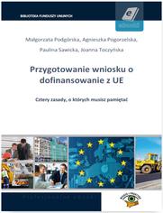 Przygotowanie wniosku o dofinansowanie z UE - Małgorzata Podgórska, Agnieszka Pogorzelska, Paulina Sawicka, Joanna Toczyńska