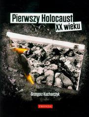 Pierwszy Holocaust XX wieku - Grzegorz Kucharczyk