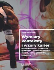 Wymiary, konteksty i wzory karier. Proces stawania się sportowcem przez osoby z niepełnosprawnością fizyczną - analiza społecznych mechanizmów (re)konstruowania tożsamości