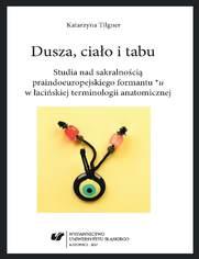 Dusza, ciało i tabu. Studia nad sakralnością praindoeuropejskiego formantu *u w łacińskiej terminologii anatomicznej