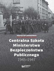 Centralna Szkoła Ministerstwa Bezpieczeństwa Publicznego 1945-1947