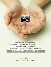 Urzeczywistnianie idei humanizmu w kontekście zagwarantowania podstawowych praw osobom z niepełnosprawnościami