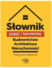 Słownik pojęć i terminów. Budownictwo, architektura, nieruchomości - praktyczne wyjaśnienia