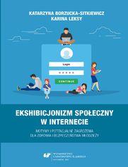 Ekshibicjonizm społeczny w Internecie. Motywy i potencjalne zagrożenia dla zdrowia i bezpieczeństwa młodzieży