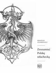 Zrozumieć Polskę szlachecką