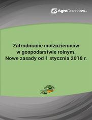 Zatrudnianie cudzoziemców w gospodarstwie rolnym. Nowe zasady od 1 stycznia 2018 r
