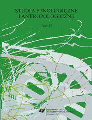 """""""Studia Etnologiczne i Antropologiczne"""" 2017. T. 17"""